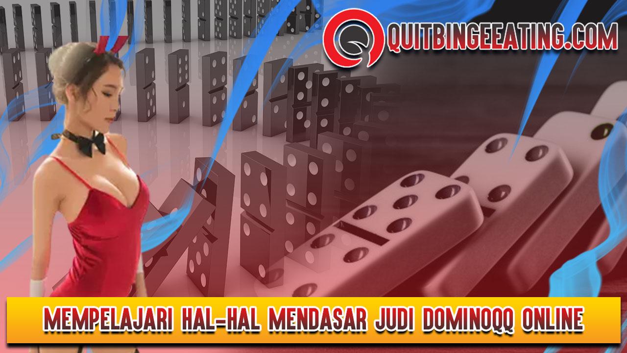 Mempelajari Hal-hal Mendasar Judi Dominoqq Online